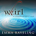 Whirl: Ondine Quartet, Book 1 | Emma Raveling