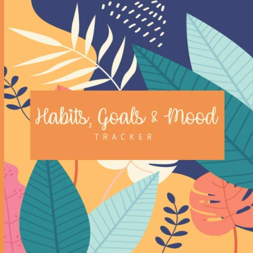 Habits, Goals & Mood Tracker: Track Monitor Your Well-Being; Create a Healthy Mindset Checklist Notebook; Daily Monthly Wellness & Self-Care Journal For Women Men Teens; Rate Your Emotions;