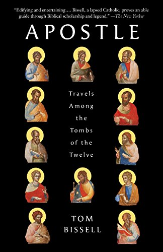 Apostle: Travels Among the Tombs of the Twelve