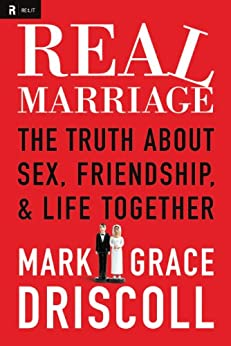 Real Marriage: The Truth About Sex, Friendship, and Life Together by [Driscoll, Mark, Driscoll, Grace]