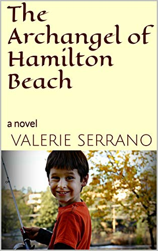 The Archangel of Hamilton Beach: a novel by [Serrano, Valerie]