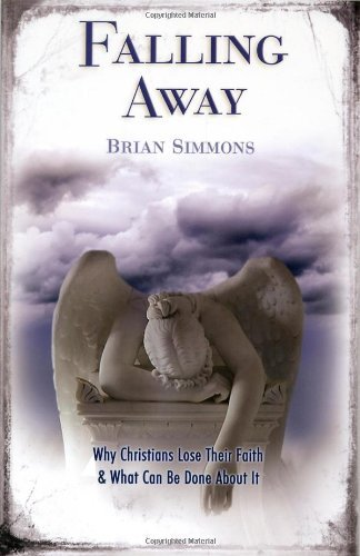 Download By Brian Simmons Falling Away: Why Christians Lose Their Faith and What Can Be Done About it (2 Expanded) [Paperback] ebook