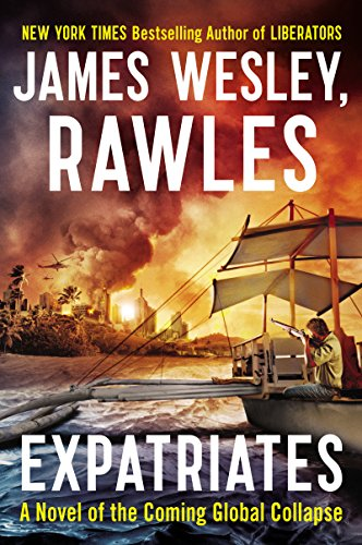 Expatriates: A Novel of the Coming Global Collapse (Coming Collapse) by [Rawles, James Wesley]