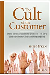 The Cult of the Customer: Create an Amazing Customer Experience That Turns Satisfied Customers Into Customer Evangelists Hardcover