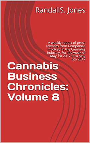 51vTfK7P%2BYL - Cannabis Business Chronicles: Volume 8: A weekly report of press releases from Companies involved in the Cannabis Industry. For the week of May 1st 2017 thru May 5th 2017