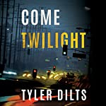 Come Twilight: Long Beach Homicide, Book 4 | Tyler Dilts