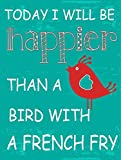 Today I Will Be Happier Than a Bird With a French Fry Metal Sign, Positive Living, Humorous Quote