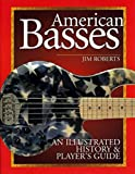 American Basses: An Illustrated History and Player's Guide