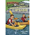 The San Francisco Splash: Ballpark Mysteries, Book 7   David A. Kelly