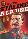 Joseph Staline à la une : L'histoire vue par les archives de presse et de propagande par Luciani