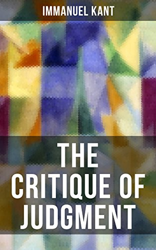 Download for free THE CRITIQUE OF JUDGMENT: Critique of the Power of Judgment from the Author of Critique of Pure Reason, Critique of Practical Reason, Fundamental Principles ... of Morals & Dreams of a Spirit-Seer