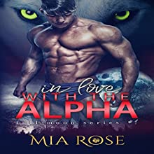 In Love with an Alpha: Full Moon Series, Book 1 Audiobook by Mia Rose Narrated by Sarah Puckett