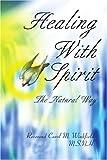 Healing with Spirit, Carol M. Winkfield, 0595253113