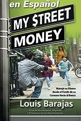 My Street Money en Español: Maneje su Dinero desde el Fondo de su Corazon Hacia el Banco (Spanish Edition)