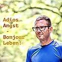 Adios Angst - Bonjour Leben! Hörbuch von Mischa Miltenberger Gesprochen von: Mischa Miltenberger