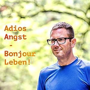 Adios Angst - Bonjour Leben! Hörbuch