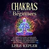 Chakras for Beginners: A Complete Guide to Balance