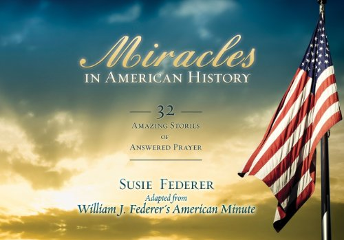 Miracles in American History: 32 Amazing Stories of Answered Prayer (Answered Prayer)