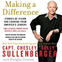 Making a Difference: Stories of Vision and Courage from America's Leaders Audiobook by Chesley B. Sullenberger Narrated by Chesley B. Sullenberger, Michael McConnohie