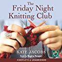 The Friday Night Knitting Club Audiobook by Kate Jacobs Narrated by Regina Reagan