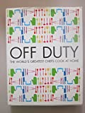 img - for Off Duty: The Worlds Greatest Chefs Cook at Home by Raymond; Oliver, Jamie; Smith, Delia; Keller, Thomas; Lawson, Nigella; Roux, Michel Blanc (27-Jun-1905) Hardcover book / textbook / text book
