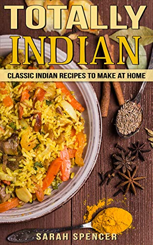 Totally Indian Quick And Easy Traditional Indian Food Recipes