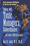Coping with Toxic Managers, Subordinates and Other Difficult People: Using Emotional Intelligence to Survive and Prosper