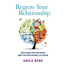 Regrow Your Relationship: How to Connect with your Partner Amidst the Chaos of Business, Life, and Kids