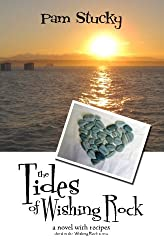 The Tides of Wishing Rock: a novel with recipes (The Wishing Rock Series) (Volume 3)