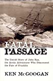 Fatal Passage: The Untold Story of John Rae, the Arctic Adventurer Who Discovered the Fate of Franklin (Hardcover)