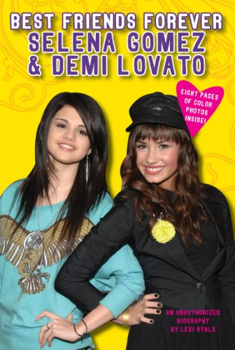 Best Friends Forever: Selena Gomez & Demi Lovato: An Unauthorized ...