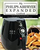 My Philips Airfryer Expanded Cookbook: 101 Easy Recipes With Pro Tips for Healthy Low Oil Air Frying and Baking (Air Fryer Recipes and How To Instructions) (Volume 2)