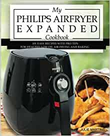 My Philips Airfryer Expanded Cookbook: 101 Easy Recipes