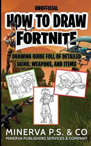 How to Draw Fortnite: An Unofficial Drawing Guide Full of Detailed Skins, Weapons, and Items