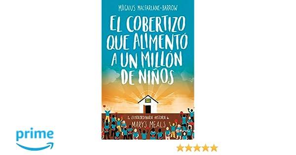 El cobertizo que alimentó a un millón de niños: La extraordinaria historia de Marys Meals Planeta Testimonio: Amazon.es: Magnus MacFarlane-Barrow, ...