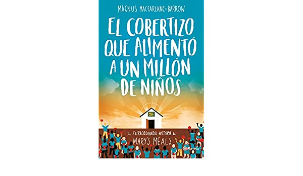 Amazon.com: El cobertizo que alimentó a un millón de niños: La extraordinaria historia de Marys Meals (Spanish Edition) eBook: Magnus MacFarlane-Barrow, ...