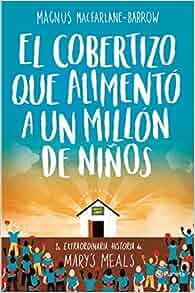 El cobertizo que alimentó a un millón de niños: Magnus Calum MacFarlane-Barrow: 9788408165163: Amazon.com: Books