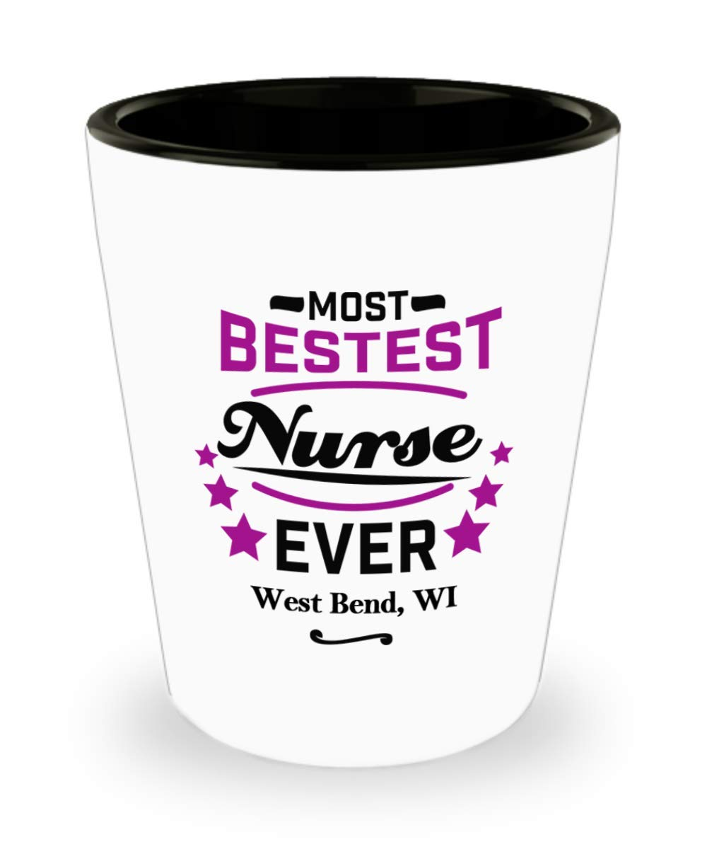 """Nurse Shot Glass:""""Most Bestest Nurse Ever In West Bend, WI"""" Shotglass, Graduation/Congratulation Party Gift For Females, Local & Personal For Nursing/Coworkers Living In Wisconsin"""
