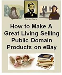 How To Make A Great Living Selling Public Domain Products On Ebay By Harper