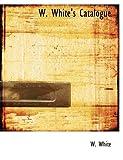 W White's Catalogue, W. White, 0554769050