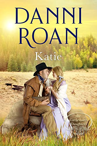 Katie: Book One: The Cattleman's Daughters by [Roan, Danni]