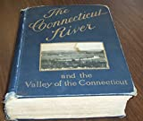 img - for THE CONNECTICUT RIVER and the Valley of the Connecticut, Three Hundred and Fifty Miles from Mountain to Sea book / textbook / text book