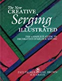 img - for The New Creative Serging Illustrated: The Complete Guide to Decorative Overlock Sewing (Creative Machine Arts) book / textbook / text book