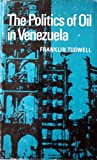 The Politics of Oil in Venezuela, Franklin Tugwell, 0804708819