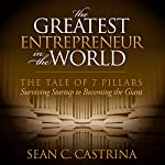 The Greatest Entrepreneur in the World: The Tale of 7 Pillars | Sean C. Castrina