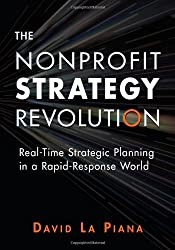 The Nonprofit Strategy Revolution: Real-Time Strategic Planning in a Rapid-Response World by David La Piana (2008-03-15)