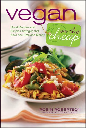 Vegan on the Cheap: Great Recipes and Simple Strategies That Save You Time and Money by Robin Robertson
