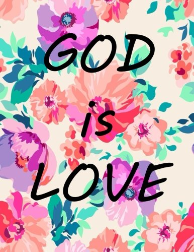 """God Is Love: Journal Notebook, Quotes Notebook, Quotes Journal, Composition Book, Diary 100 Pages 8.5""""x11"""" (Volume 46) ebook"""