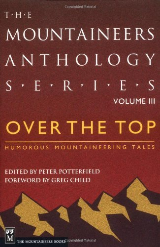 Over the Top:  Humorous Mountaineering Tales (Mountaineers Anthology, Vol. 3) (Three Mountaineers)