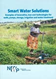 img - for Smart Water Solutions: Examples of Innovative, Low-Cost Technologies for Wells, Pumps, Storage, Irrigation and Water Treatment (Smart Solutions Series) by Netherlands Water Partnership (2009-08-21) book / textbook / text book